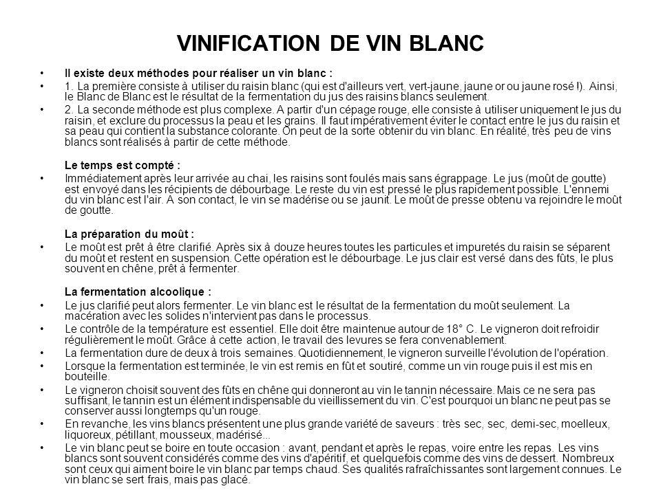 VINIFICATION DE VIN BLANC Il existe deux méthodes pour réaliser un vin blanc : 1. La première consiste à utiliser du raisin blanc (qui est d'ailleurs