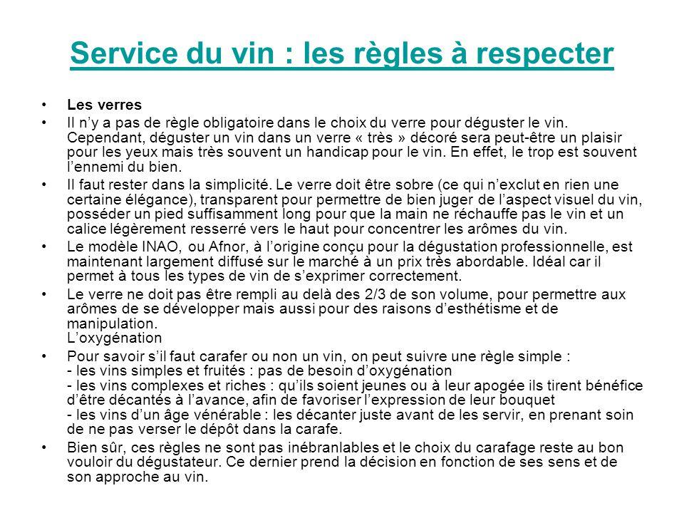 Service du vin : les règles à respecter Les verres Il ny a pas de règle obligatoire dans le choix du verre pour déguster le vin. Cependant, déguster u