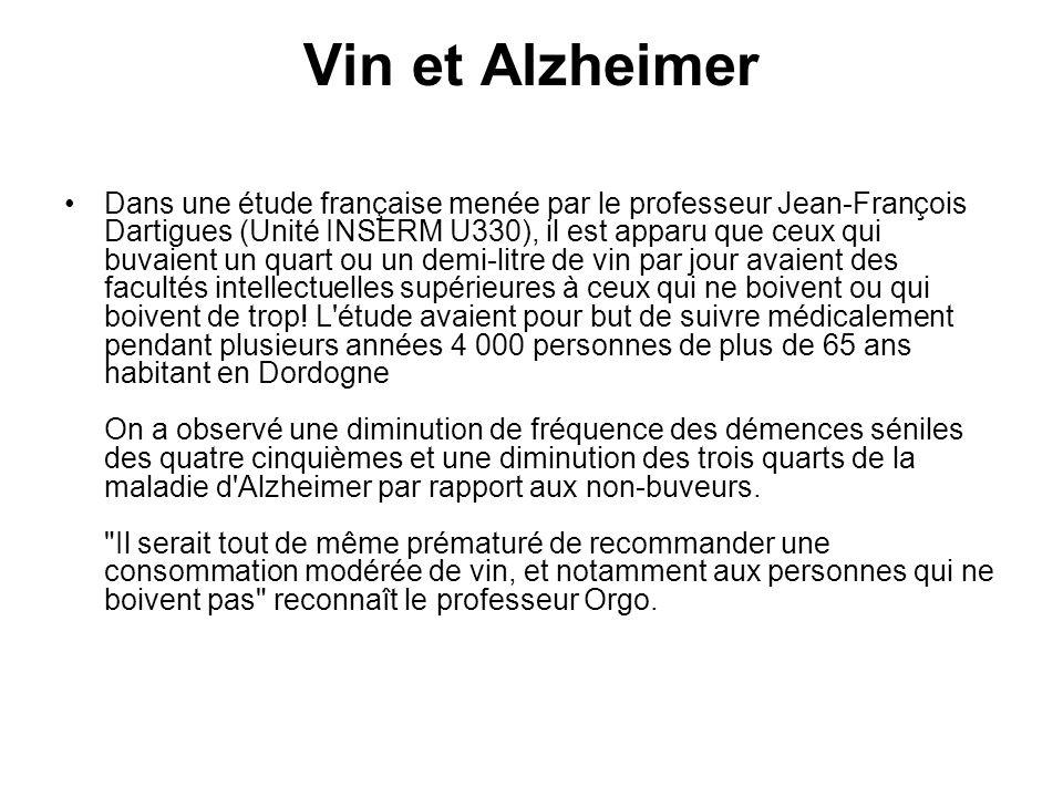Vin et Alzheimer Dans une étude française menée par le professeur Jean-François Dartigues (Unité INSERM U330), il est apparu que ceux qui buvaient un