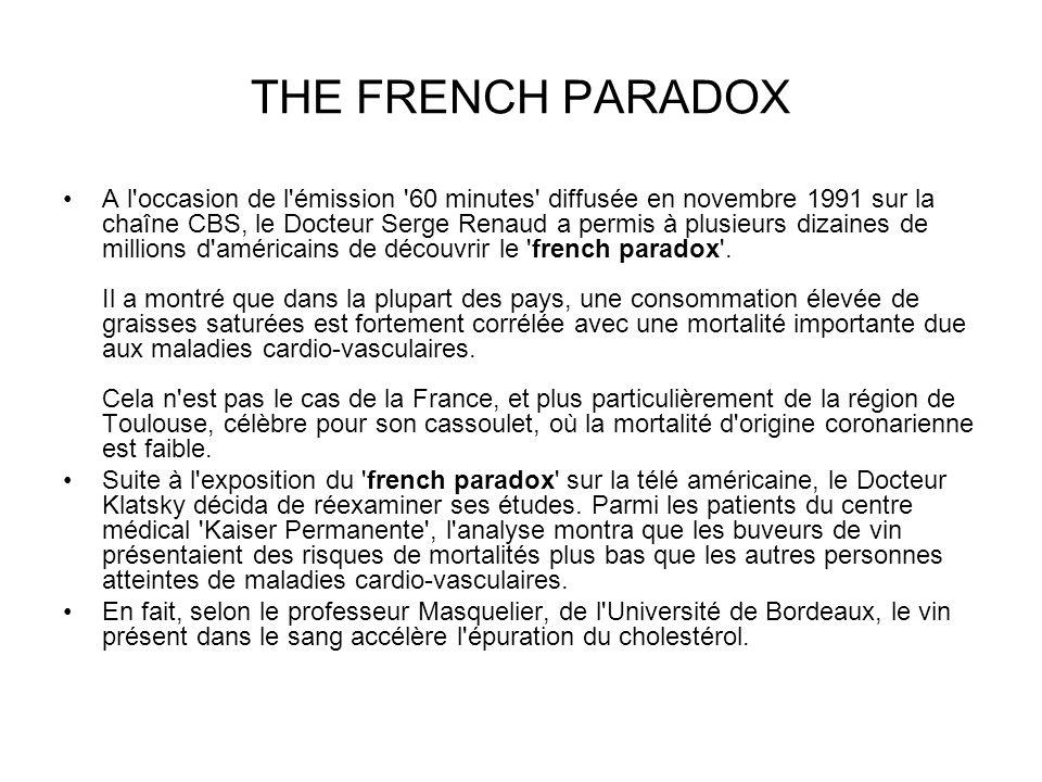 THE FRENCH PARADOX A l'occasion de l'émission '60 minutes' diffusée en novembre 1991 sur la chaîne CBS, le Docteur Serge Renaud a permis à plusieurs d
