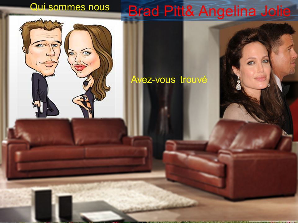 Qui sommes nous Avez-vous trouvé Brad Pitt& Angelina Jolie