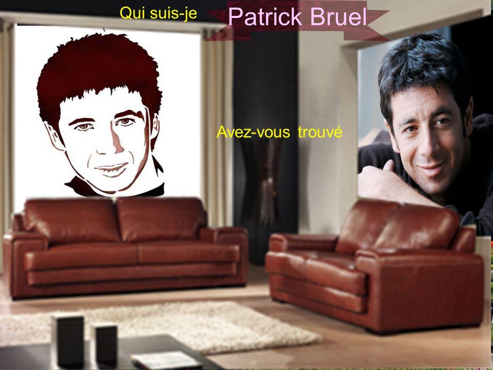 Qui suis-je Avez-vous trouvé Patrick Bruel