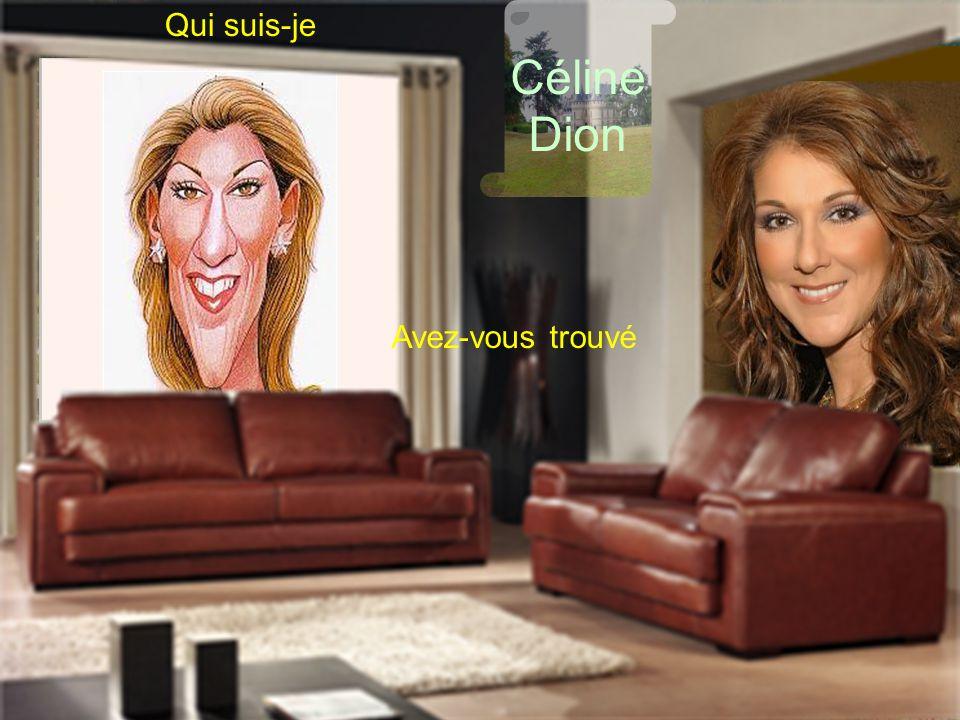 Qui suis-je Avez-vous trouvé Céline Dion