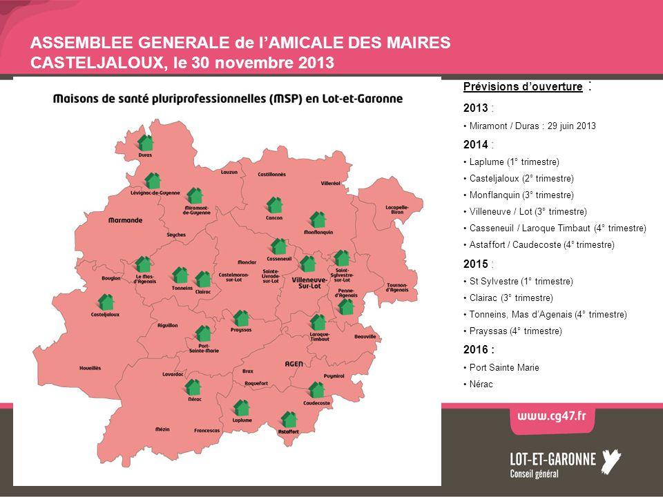 ASSEMBLEE GENERALE de lAMICALE DES MAIRES CASTELJALOUX, le 30 novembre 2013 Prévisions douverture : 2013 : Miramont / Duras : 29 juin 2013 2014 : Lapl