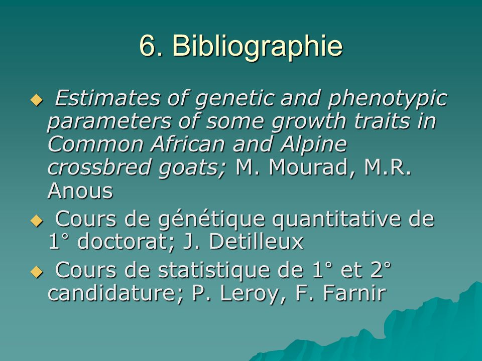 6. Bibliographie Estimates of genetic and phenotypic parameters of some growth traits in Common African and Alpine crossbred goats; M. Mourad, M.R. An