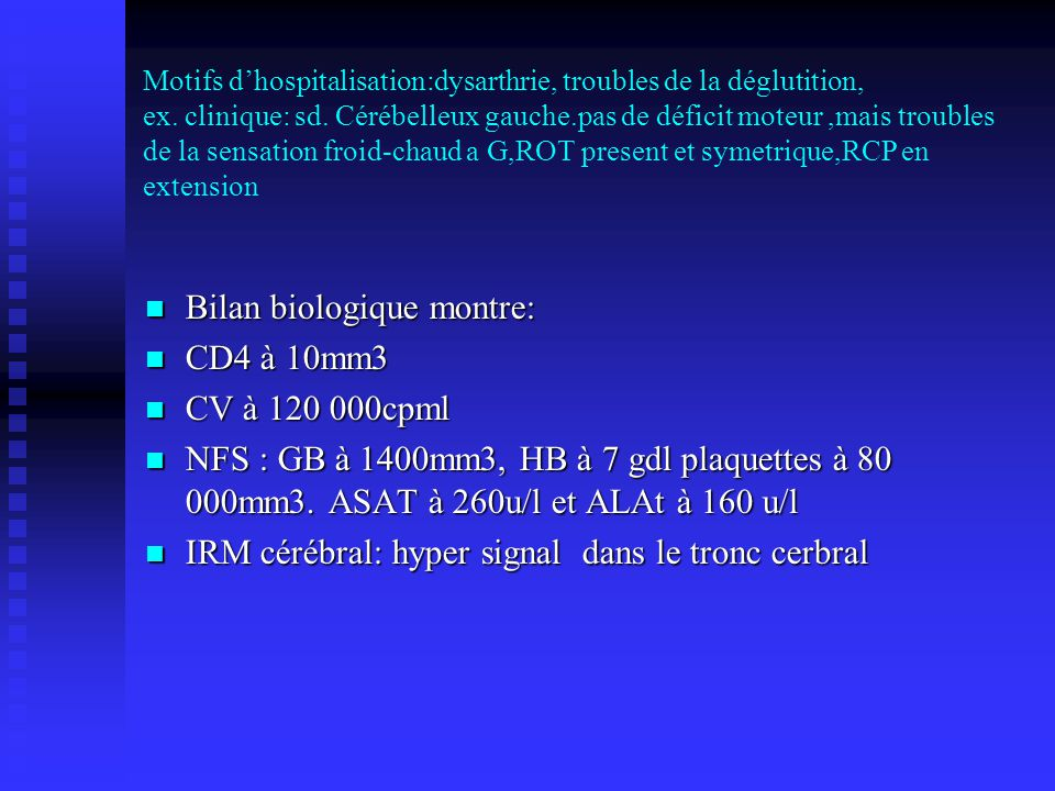 Motifs dhospitalisation:dysarthrie, troubles de la déglutition, ex. clinique: sd. Cérébelleux gauche.pas de déficit moteur,mais troubles de la sensati