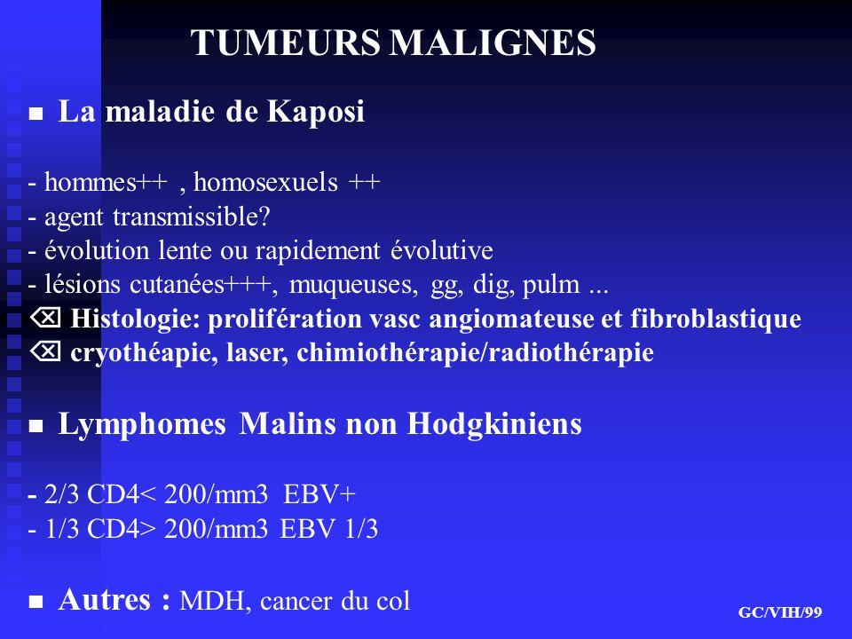 TUMEURS MALIGNES La maladie de Kaposi - hommes++, homosexuels ++ - agent transmissible? - évolution lente ou rapidement évolutive - lésions cutanées++