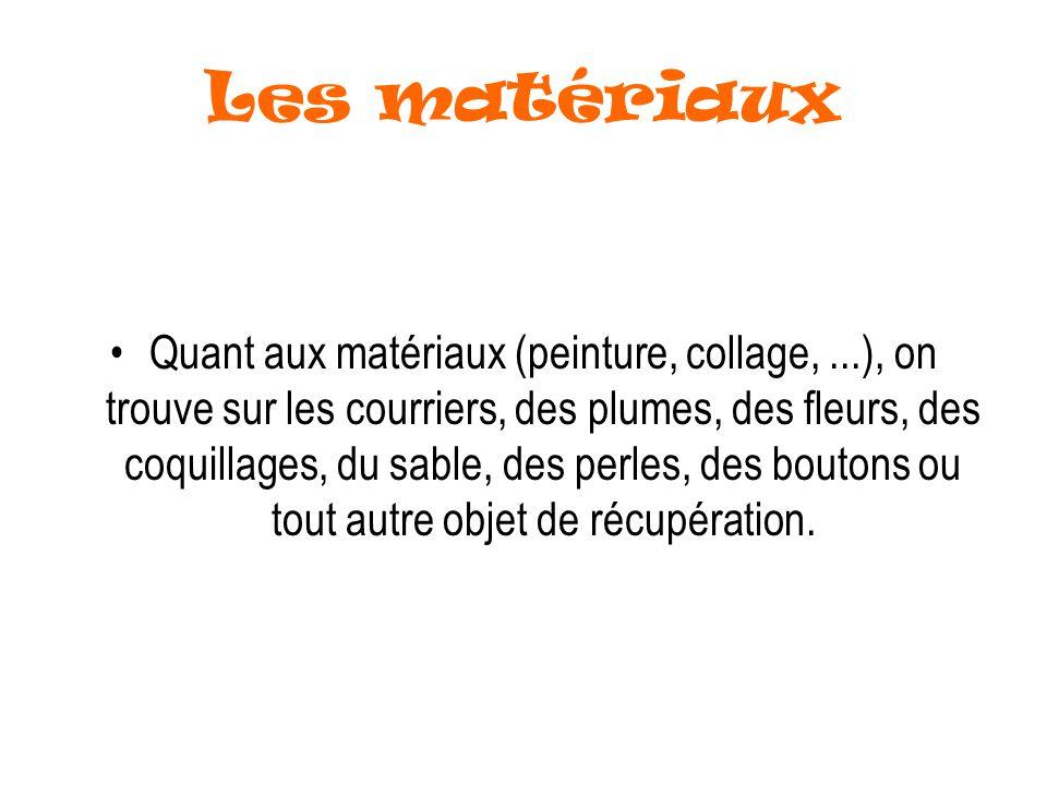 Les matériaux Quant aux matériaux (peinture, collage,...), on trouve sur les courriers, des plumes, des fleurs, des coquillages, du sable, des perles,