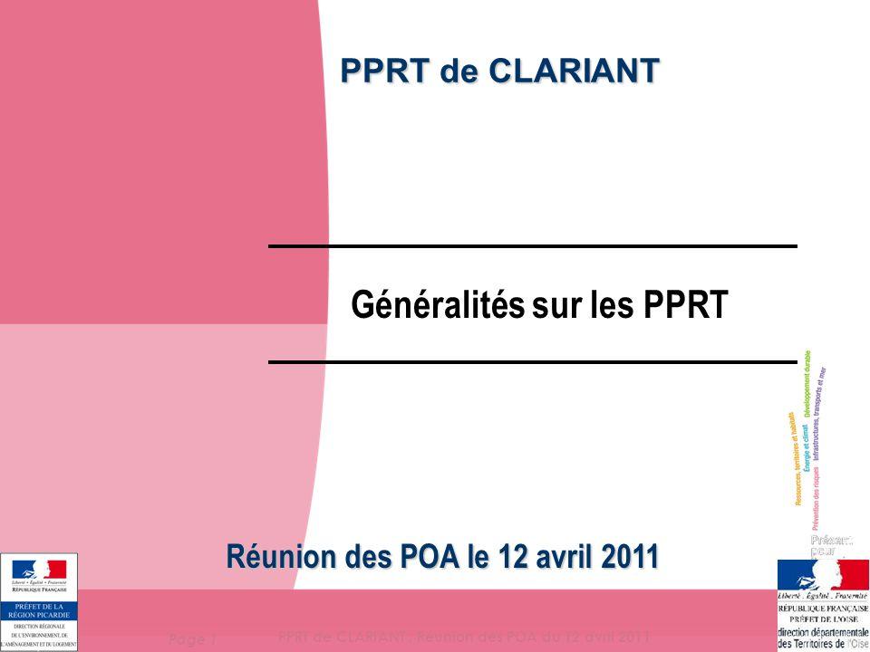 Page 1 PPRT de CLARIANT : Réunion des POA du 12 avril 2011 PPRT de CLARIANT Réunion des POA le 12 avril 2011 Généralités sur les PPRT