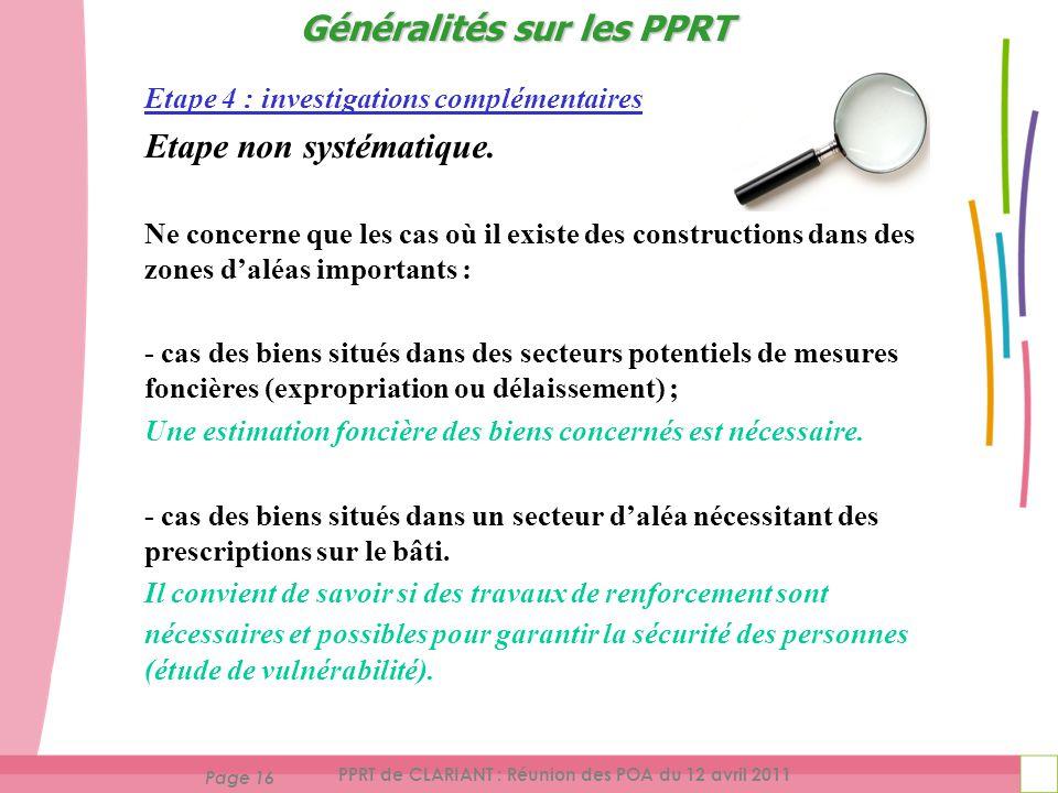 Page 16 PPRT de CLARIANT : Réunion des POA du 12 avril 2011 Etape 4 : investigations complémentaires Etape non systématique.