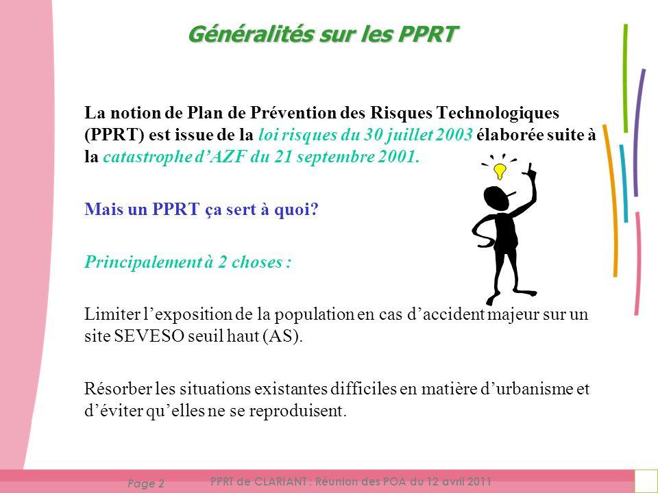 Page 2 PPRT de CLARIANT : Réunion des POA du 12 avril 2011 La notion de Plan de Prévention des Risques Technologiques (PPRT) est issue de la loi risques du 30 juillet 2003 élaborée suite à la catastrophe dAZF du 21 septembre 2001.