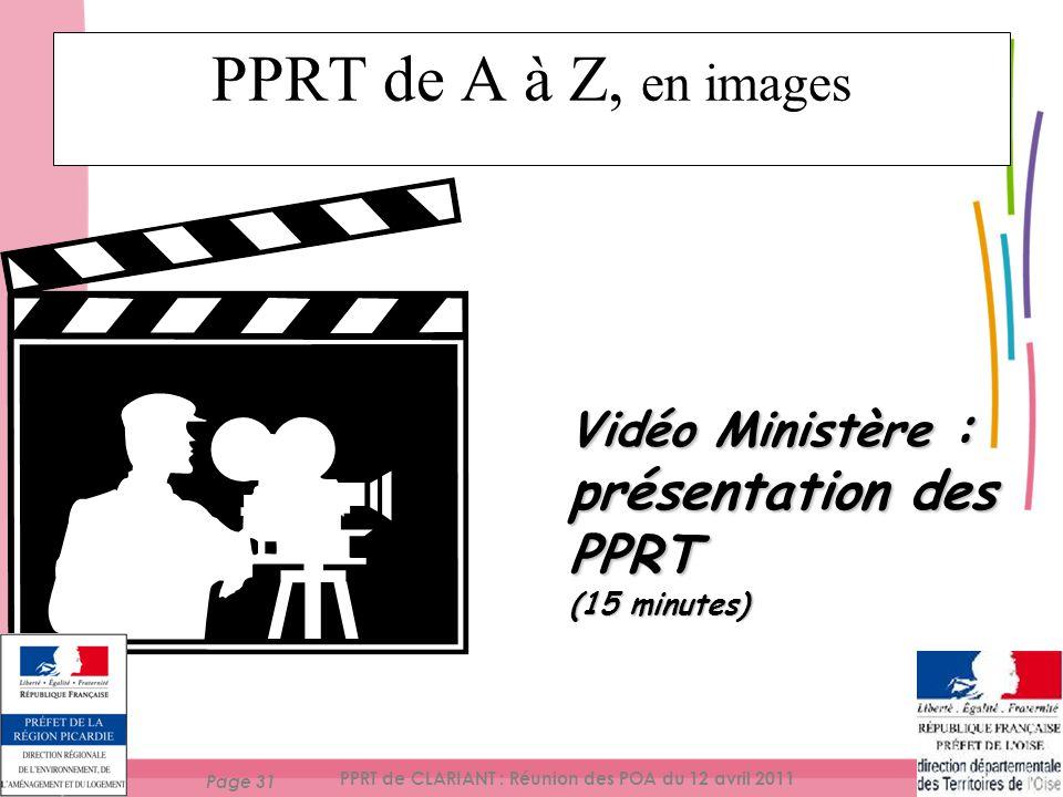 Page 31 PPRT de CLARIANT : Réunion des POA du 12 avril 2011 PPRT de A à Z, en images Vidéo Ministère : présentation des PPRT (15 minutes)