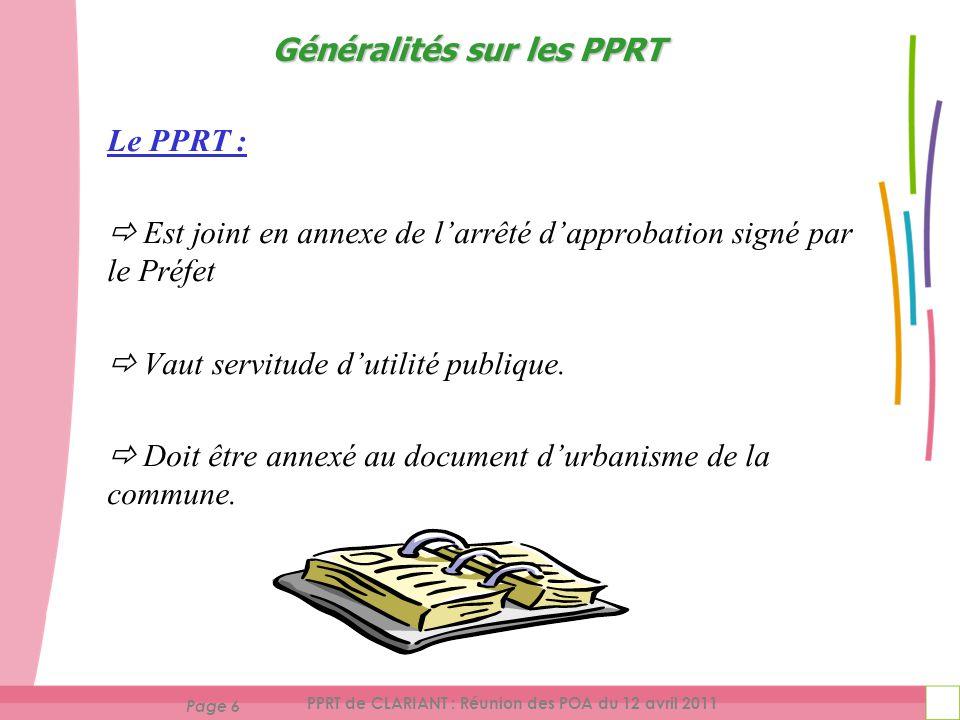 Page 6 PPRT de CLARIANT : Réunion des POA du 12 avril 2011 Le PPRT : Est joint en annexe de larrêté dapprobation signé par le Préfet Vaut servitude dutilité publique.