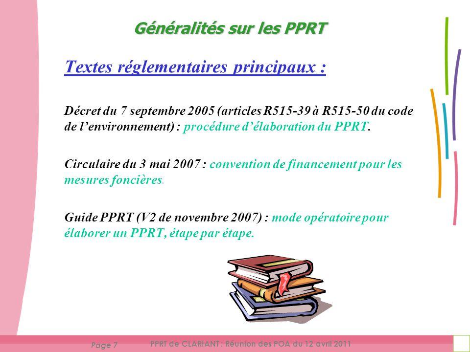 Page 7 PPRT de CLARIANT : Réunion des POA du 12 avril 2011 Textes réglementaires principaux : Décret du 7 septembre 2005 (articles R515-39 à R515-50 du code de lenvironnement) : procédure délaboration du PPRT.