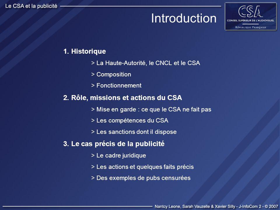 Introduction 1. Historique > La Haute-Autorité, le CNCL et le CSA > Composition > Fonctionnement 2. Rôle, missions et actions du CSA > Mise en garde :