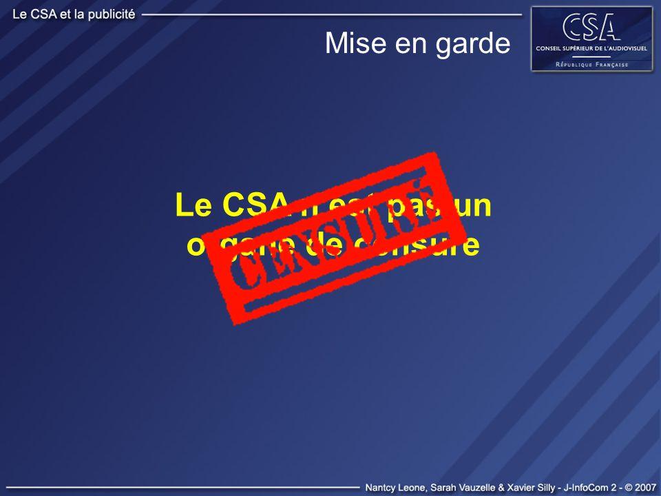 Mise en garde Le CSA nest pas un organe de censure