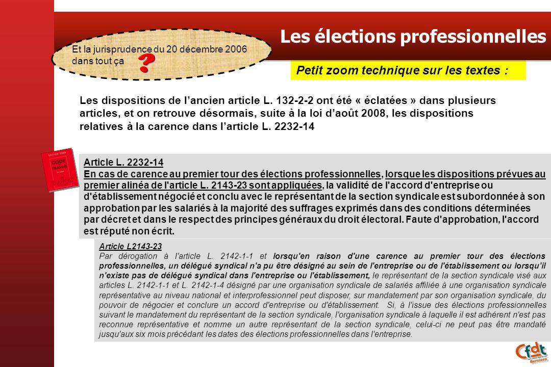 Petit zoom technique sur les textes : Les élections professionnelles Et la jurisprudence du 20 décembre 2006 dans tout ça Article L. 2232-14 En cas de