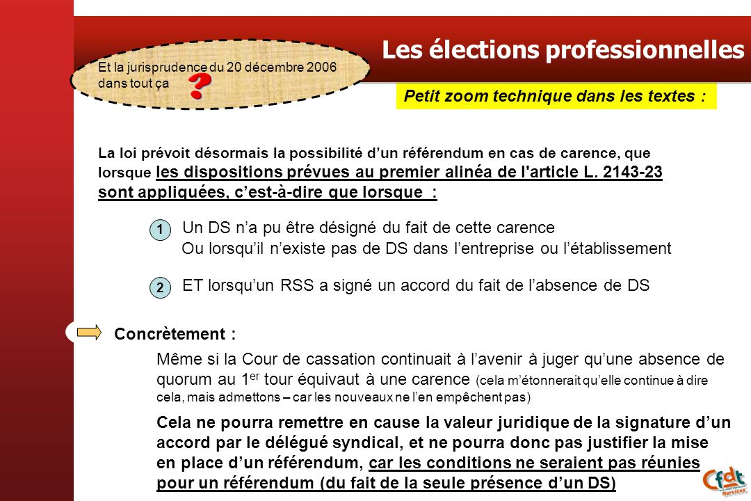 Petit zoom technique dans les textes : Les élections professionnelles Et la jurisprudence du 20 décembre 2006 dans tout ça La loi prévoit désormais la