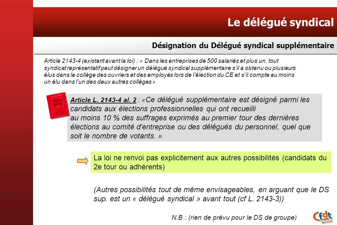Le délégué syndical Désignation du Délégué syndical supplémentaire Article L. 2143-4 al. 2 : « Ce délégué supplémentaire est désigné parmi les candida