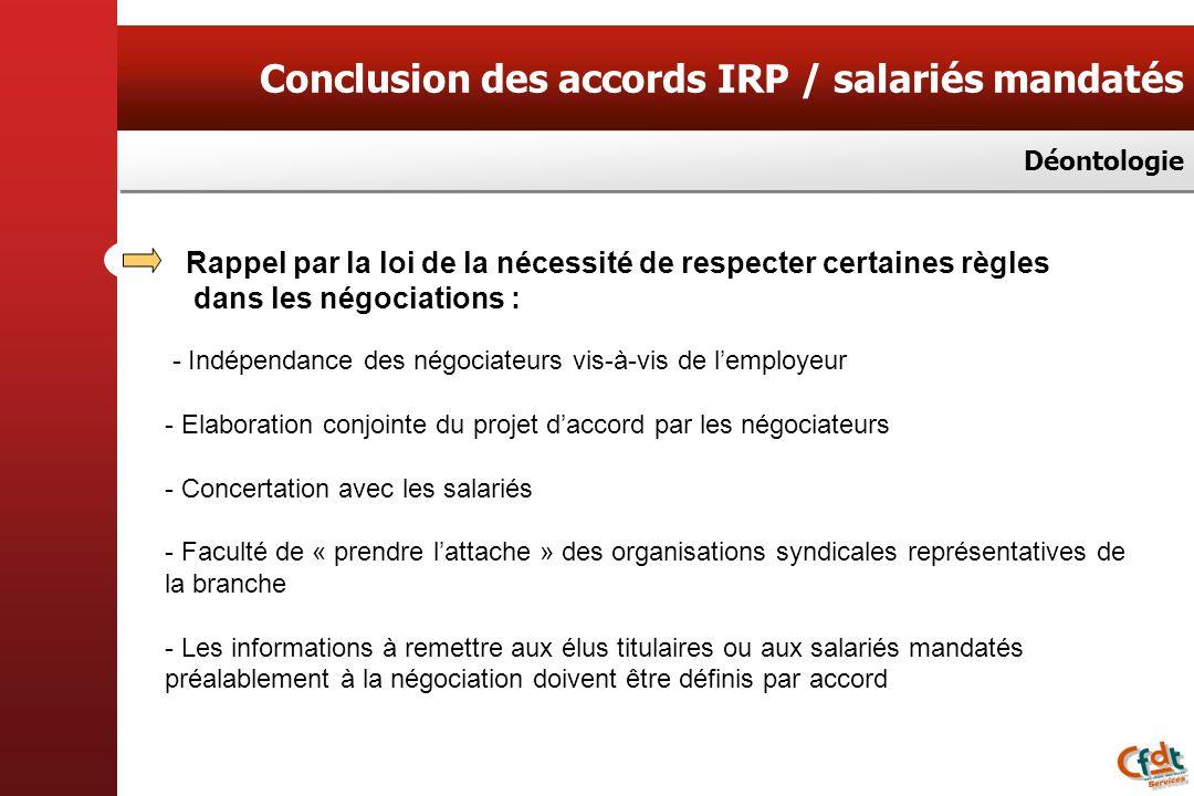 Conclusion des accords IRP / salariés mandatés Déontologie - Indépendance des négociateurs vis-à-vis de lemployeur - Elaboration conjointe du projet d