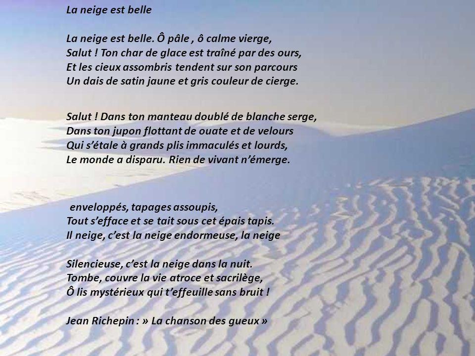 La neige est belle La neige est belle.Ô pâle, ô calme vierge, Salut .