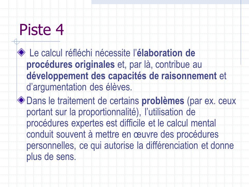 Piste 4 Le calcul réfléchi nécessite l élaboration de procédures originales et, par là, contribue au développement des capacités de raisonnement et da