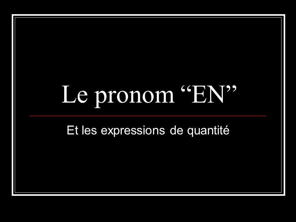 Le pronom EN Et les expressions de quantité