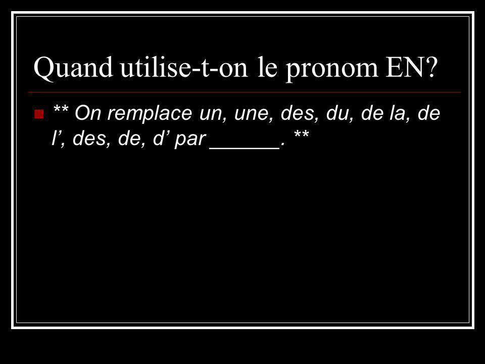 Quand utilise-t-on le pronom EN? ** On remplace un, une, des, du, de la, de l, des, de, d par ______. **