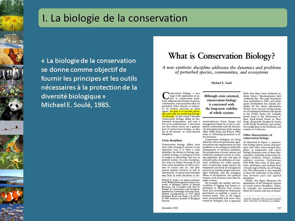 I. La biologie de la conservation « La biologie de la conservation se donne comme objectif de fournir les principes et les outils nécessaires à la pro