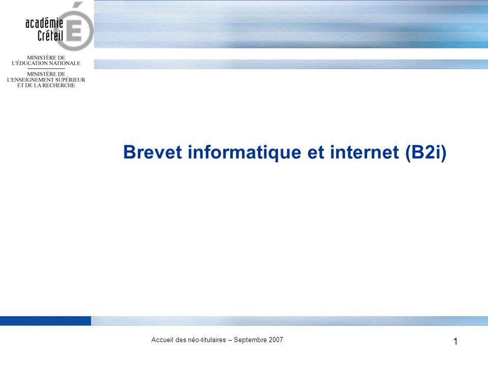 1 Accueil des néo-titulaires – Septembre 2007 1 Brevet informatique et internet (B2i)