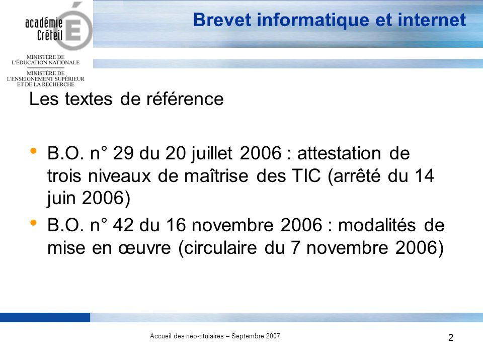 2 Accueil des néo-titulaires – Septembre 2007 2 Brevet informatique et internet Les textes de référence B.O.