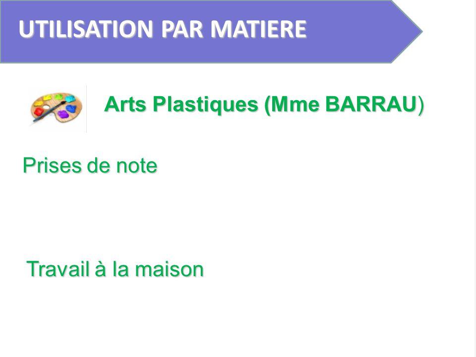 UTILISATION PAR MATIERE Prises de note Arts Plastiques (Mme BARRAU) Travail à la maison