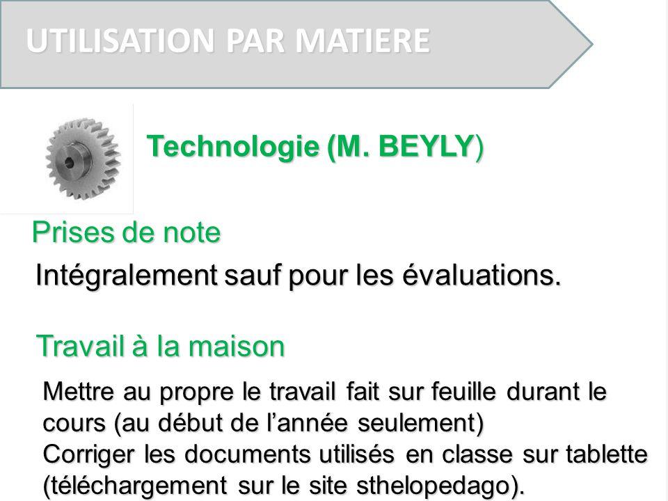 UTILISATION PAR MATIERE Prises de note Intégralement sauf pour les évaluations. Technologie (M. BEYLY) Travail à la maison Mettre au propre le travail