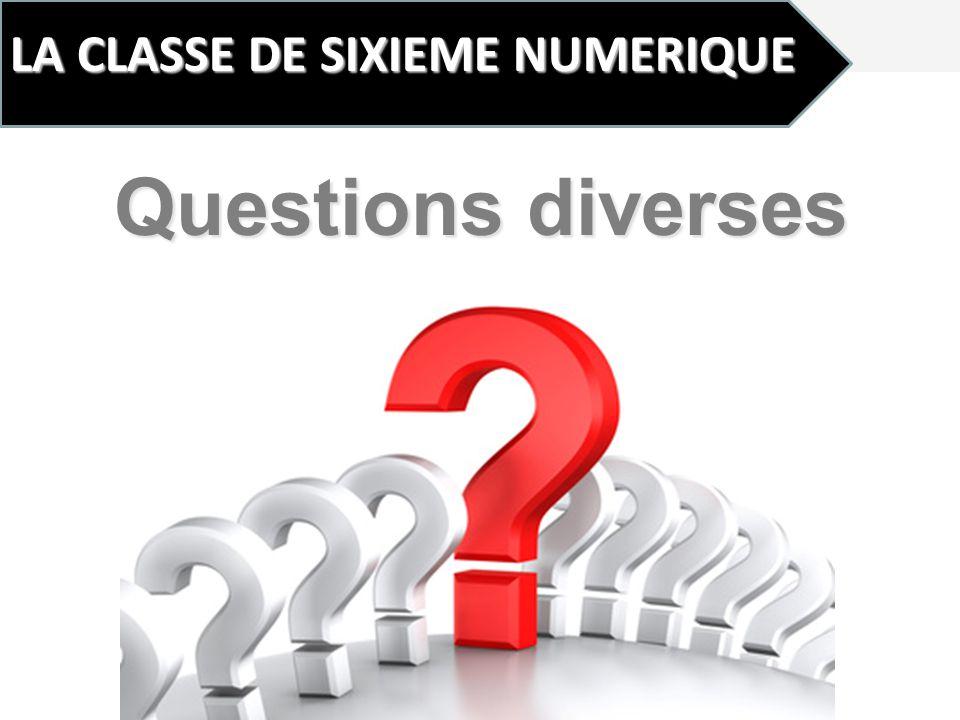 LA CLASSE DE SIXIEME NUMERIQUE Questions diverses