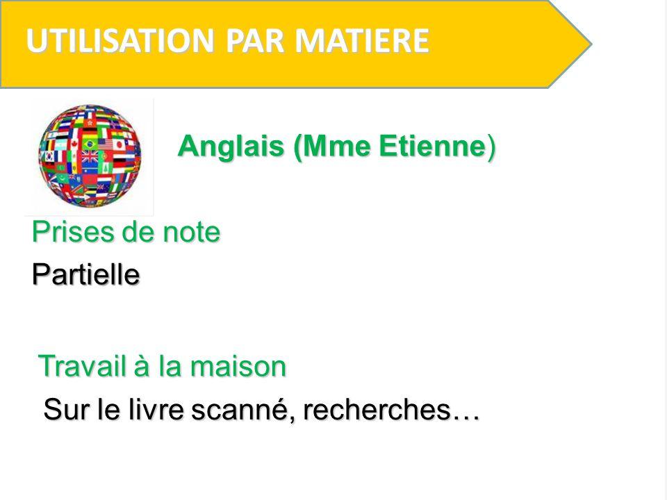 UTILISATION PAR MATIERE Prises de note Partielle Anglais (Mme Etienne) Travail à la maison Sur le livre scanné, recherches…