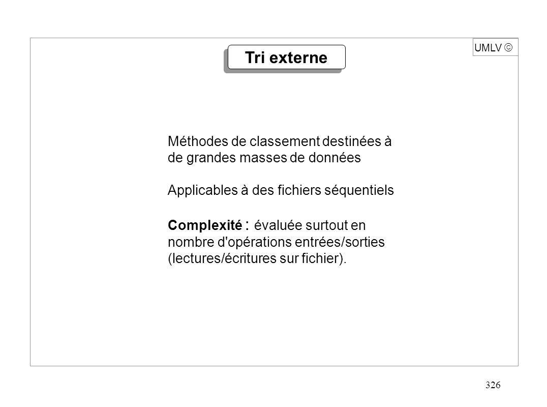 326 UMLV Méthodes de classement destinées à de grandes masses de données Applicables à des fichiers séquentiels Complexité : évaluée surtout en nombre