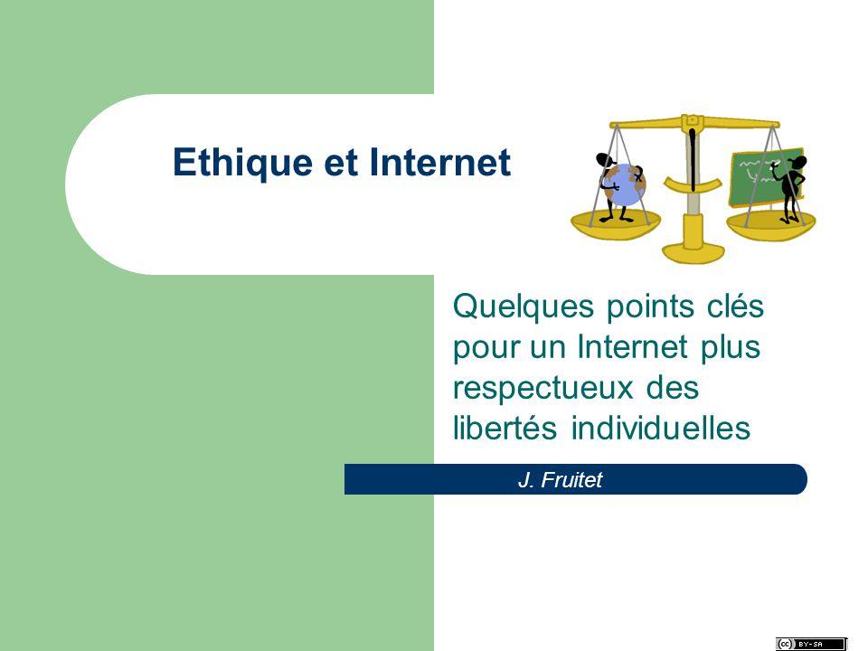 Ethique et Internet Quelques points clés pour un Internet plus respectueux des libertés individuelles J. Fruitet