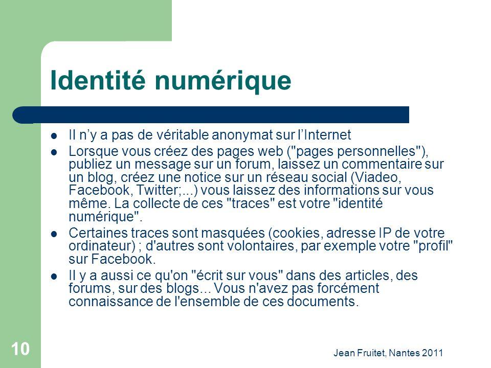 Jean Fruitet, Nantes 2011 10 Identité numérique Il ny a pas de véritable anonymat sur lInternet Lorsque vous créez des pages web (