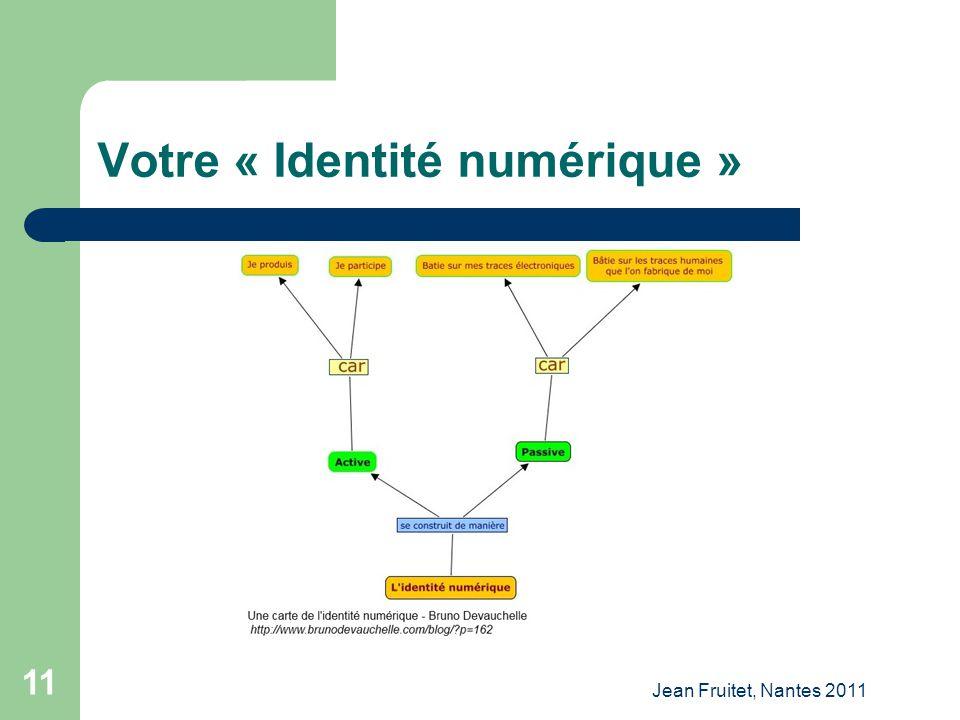 Jean Fruitet, Nantes 2011 11 Votre « Identité numérique »