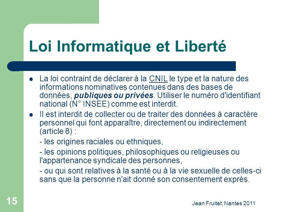 Jean Fruitet, Nantes 2011 15 Loi Informatique et Liberté La loi contraint de déclarer à la CNIL le type et la nature des informations nominatives cont