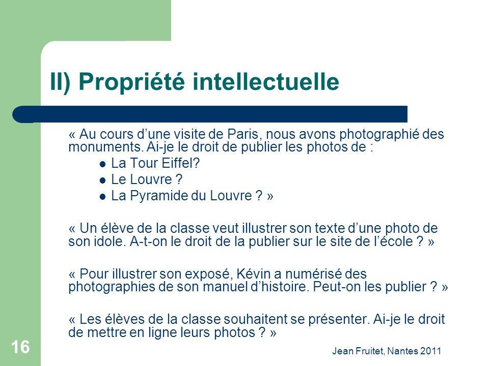 Jean Fruitet, Nantes 2011 16 II) Propriété intellectuelle « Au cours dune visite de Paris, nous avons photographié des monuments. Ai-je le droit de pu