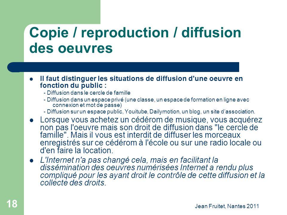 Jean Fruitet, Nantes 2011 18 Copie / reproduction / diffusion des oeuvres Il faut distinguer les situations de diffusion d'une oeuvre en fonction du p