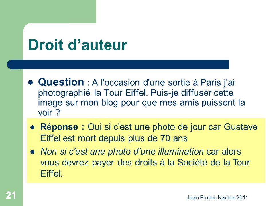 Jean Fruitet, Nantes 2011 21 Droit dauteur Question : A l'occasion d'une sortie à Paris jai photographié la Tour Eiffel. Puis-je diffuser cette image