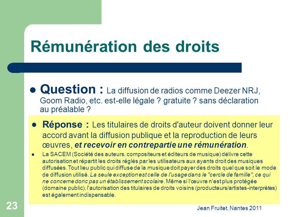Jean Fruitet, Nantes 2011 23 Rémunération des droits Question : La diffusion de radios comme Deezer NRJ, Goom Radio, etc. est-elle légale ? gratuite ?