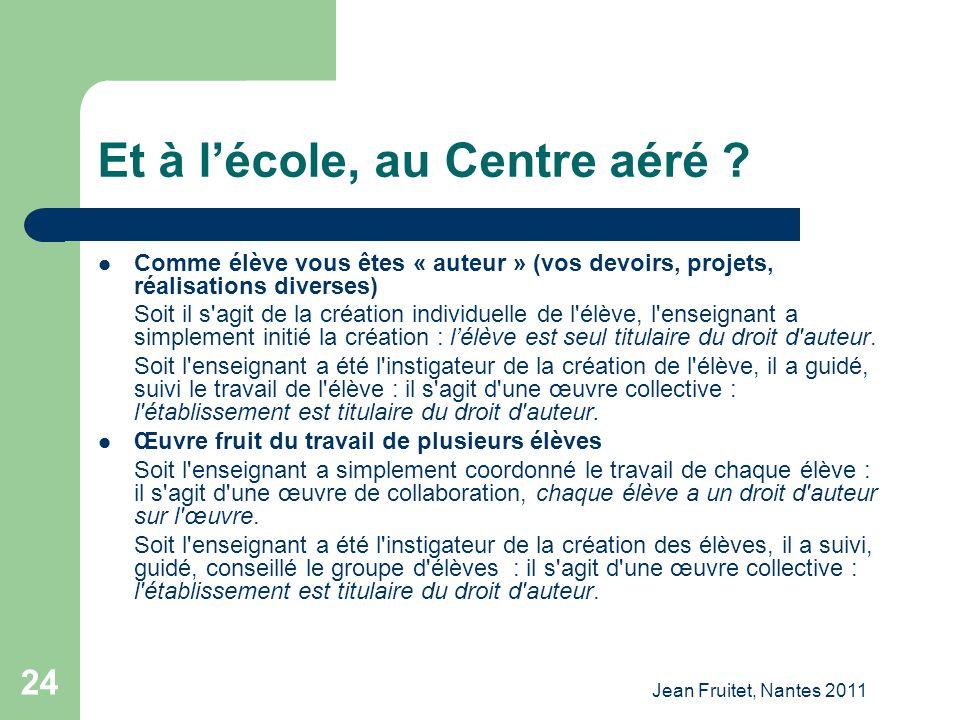 Jean Fruitet, Nantes 2011 24 Et à lécole, au Centre aéré ? Comme élève vous êtes « auteur » (vos devoirs, projets, réalisations diverses) Soit il s'ag