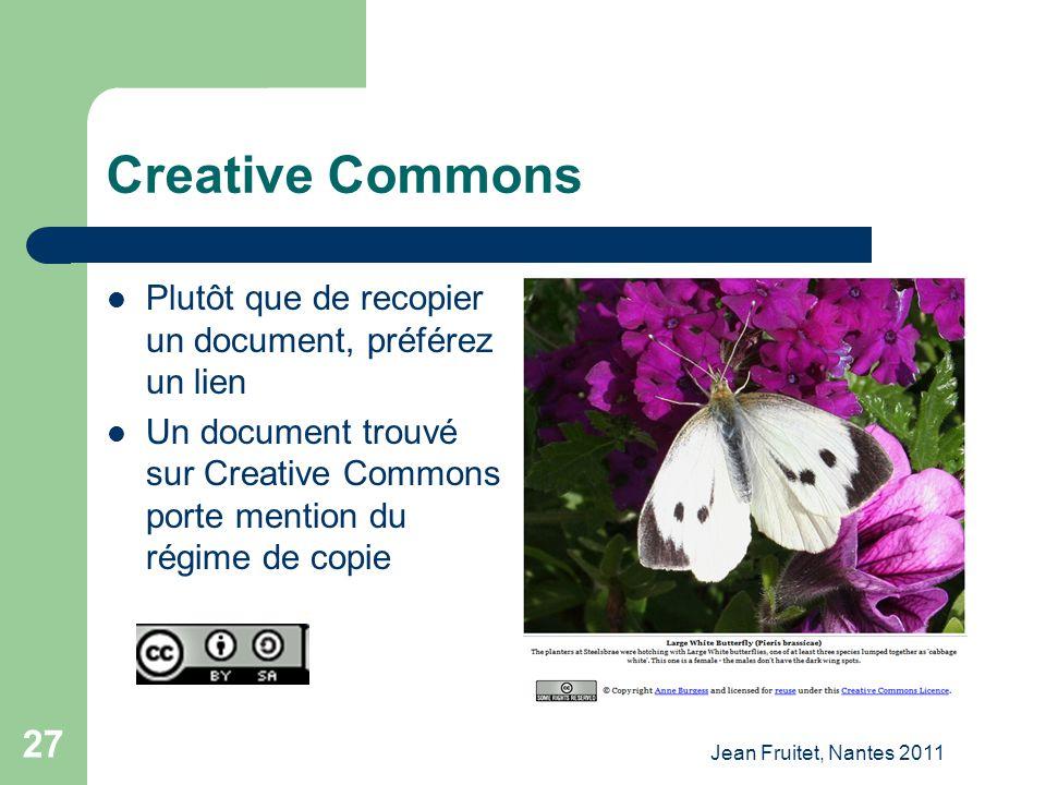 Jean Fruitet, Nantes 2011 27 Creative Commons Plutôt que de recopier un document, préférez un lien Un document trouvé sur Creative Commons porte menti