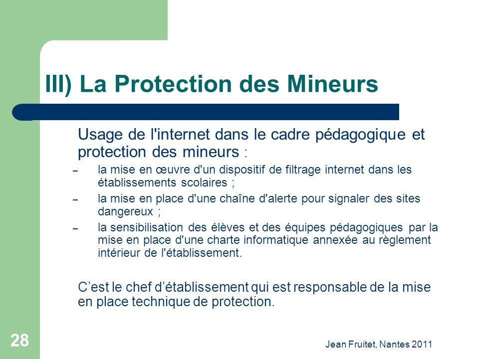 Jean Fruitet, Nantes 2011 28 III) La Protection des Mineurs Usage de l'internet dans le cadre pédagogique et protection des mineurs : – la mise en œuv