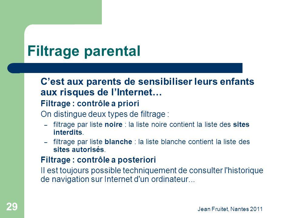 Jean Fruitet, Nantes 2011 29 Cest aux parents de sensibiliser leurs enfants aux risques de lInternet… Filtrage : contrôle a priori On distingue deux t