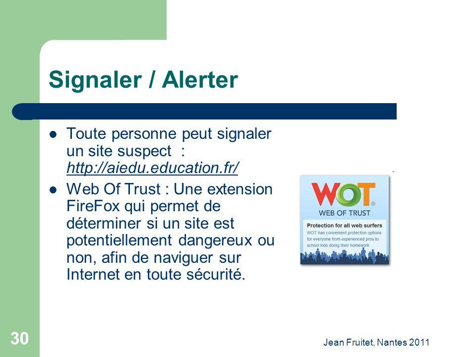 Jean Fruitet, Nantes 2011 30 Signaler / Alerter Toute personne peut signaler un site suspect : http://aiedu.education.fr/ http://aiedu.education.fr/ W
