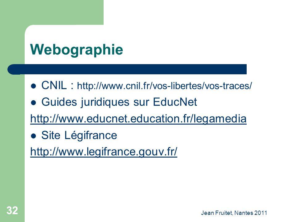 Jean Fruitet, Nantes 2011 32 Webographie CNIL : http://www.cnil.fr/vos-libertes/vos-traces/ Guides juridiques sur EducNet http://www.educnet.education
